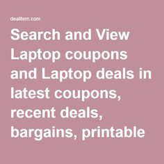 Search and View Laptop coupons and Laptop deals in latest coupons, recent deals, bargains, printable coupons, savings, rebates and offers from all deal sites