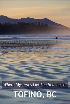 Travel to Tofino, British Columbia, and you'll reach the End of the Road, an ethereal world filled with endless stretches of moody, sandy beaches.