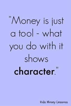 """""""Money is just a tool - what you do with it shows character."""" From the Money Magazine article: http://time.com/money/4539091/money-lies/"""