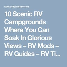 10 Scenic RV Campgrounds Where You Can Soak In Glorious Views – RV Mods – RV Guides – RV Tips | DoItYourselfRV