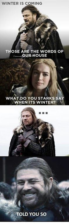 """What do you Starks say when it's winter?"" ""Told you so."""