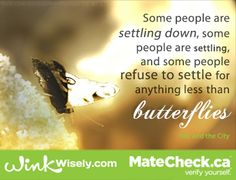 Some people are settling down some people are settling and some people refuse to settle for anything less than butterflies.  #Love #relationships #dating