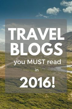 Travel Blogs you must read in 2016! The best way to discover new destinations is by reading other blogs! We happily choose to subscribe to these blogs to be sure we never miss a post!