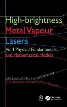 High-brightness Metal Vapour Lasers: Volume I: Physical Fundamentals and Mathematical Models; V. M. Batenin V. V. Buchanov A. M. Boichenko M. A. Kazaryan I. I. Klimovskii E. I. Molodykh; Hardback
