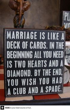 Marriage is like a deck of cards.