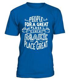 Make A Place Great   funny shirt art, fine art t shirts, art ideas, shirt art for kids #art #artshirt #artquotes #hoodie #ideas #image #photo #shirt #tshirt #sweatshirt #tee #gift #perfectgift #birthday #Christmas