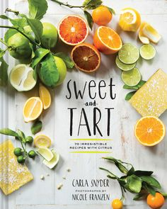 Sweet Tart: 70 Irresistible Recipes for Desserts and Savories Made with Citrus: Amazon.co.uk: Carla Snyder, Nicole Franzen: 9781452134796: Books