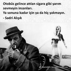 Otobüs gelince atılan sigara gibi yarım sevmeyin insanları. Ya sonuna kadar için ya da hiç yakmayın. - Sadri Alışık #sözler #anlamlısözler #güzelsözler #manalısözler #özlüsözler #alıntı #alıntılar #alıntıdır #alıntısözler #şiir #edebiyat