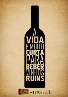 A vida é muito curta para beber vinhos ruins