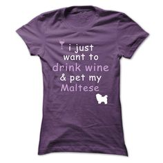 I Just Want To Drink Wine And Pet My Maltese...T-Shirt or Hoodie click to see here>>  www.sunfrogshirts.com/Pets/I-Just-Want-To-Drink-Wine-And-Pet-My-Maltese-Purple-ejtj-Ladies.html?3618&PinFDPsAM