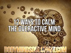 12 Ways To Calm The Overactive Mind  body mind soul spirit BodyMindSoulSpirit.com http://bodymindsoulspirit.com/