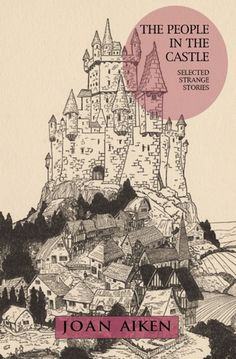 The People in the Castle: Selected Strange Stories by Joan Aiken