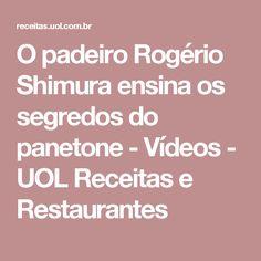 O padeiro Rogério Shimura ensina os segredos do panetone - Vídeos - UOL Receitas e Restaurantes