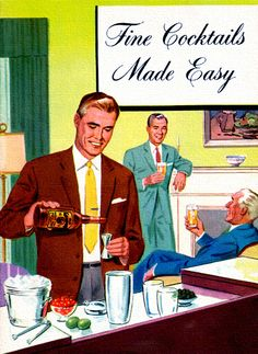 Fine Cocktails Made Easy... for the MEN  Used to have a bar in my home!  Definitely yesteryear!
