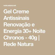 Gel Creme Antissinais Renovação e Energia 30+ Noite Chronos - 40g   Rede Natura