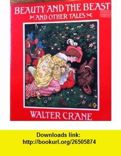 Beauty and the Beast and Other Tales (9780500012857) Walter Crane , ISBN-10: 0500012857  , ISBN-13: 978-0500012857 ,  , tutorials , pdf , ebook , torrent , downloads , rapidshare , filesonic , hotfile , megaupload , fileserve