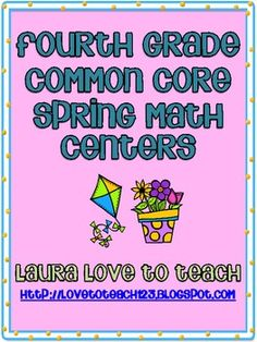 Fourth Grade Common Core Math Centers - Spring Themed!