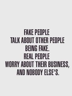 fake people talk about other people being fake. real people worry about their business and nobdy else's +++For more quotes on #thoughts and #realization, visit http://www.quotesarelife.com/