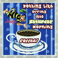 Diving Into Saturday Morning Coffee good morning saturday saturday quotes good morning quotes happy saturday saturday quote happy saturday quotes quotes for saturday good morning saturday beautiful saturday quotes saturday quotes for family and friends