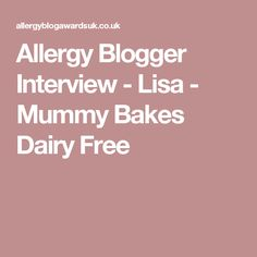 Allergy Blogger Interview - Lisa - Mummy Bakes Dairy Free