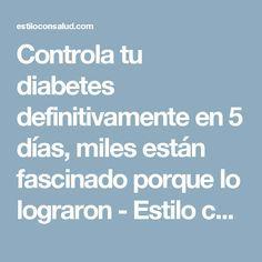 Controla tu diabetes definitivamente en 5 días, miles están fascinado porque lo lograron - Estilo con Salud - Una vida saludable y con estilo es mejor