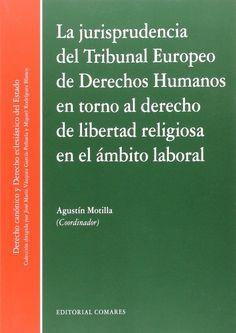La jurisprudencia del Tribunal Europeo de Derechos Humanos en torno al derecho de libertad religiosa en el ámbito laboral.    Comares, 2016