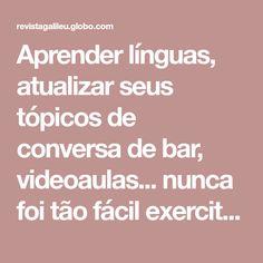 Aprender línguas, atualizar seus tópicos de conversa de bar, videoaulas... nunca foi tão fácil exercitar seu cérebro online