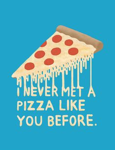 i never met a pizza like you before. (that's what i say everytime i open a pizza box) Pizza Kunst, Pizza Quotes, Quotes About Pizza, Pizza Art, Pizza Pizza, Pizza Food, Pizza Cheese, Pizza Sandwich, Pizza Life