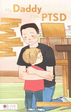 My Daddy Has Ptsd: An Illustrated Story Book to Help Children Understand Post-traumatic Stress Disorder, eLive Au...
