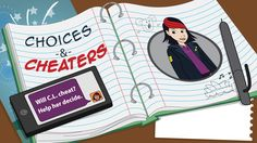 Choices & Cheaters Cool interactive digital graphic novel aimed at the senior high level regarding cheating through use of digital devices.