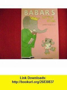 Babars Little Girl (9780394886893) Laurent De Brunhoff , ISBN-10: 0394886895  , ISBN-13: 978-0394886893 ,  , tutorials , pdf , ebook , torrent , downloads , rapidshare , filesonic , hotfile , megaupload , fileserve