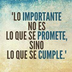 Hoy existen muchas promesas pero poc@s que cumplan .... A eso que cumplen lo que prometen mejor aún los que hacen sin prometer