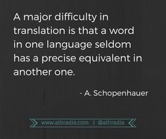 a major difficulty in translation is that a word in one language seldom has a precise equivalent in another one