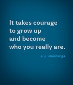 It takes courage to grow up | Quotes About Life