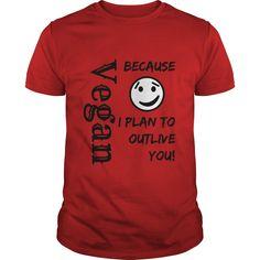 (Top Tshirt Seliing) Vegan Because I Plan To Outlive You [TShirt 2016] Hoodies Tee Shirts