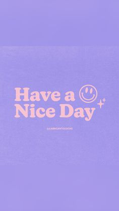 Have a Nice Day <3