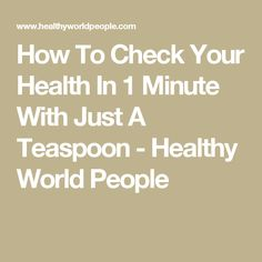 How To Check Your Health In 1 Minute With Just A Teaspoon - Healthy World People