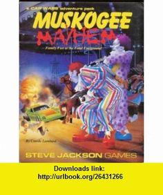 Muskogee Mayhem (Car Wars) (9781556341632) Creede Lambard, Bill Schmidt, John Waltrip, Jason Waltrip , ISBN-10: 1556341636  , ISBN-13: 978-1556341632 ,  , tutorials , pdf , ebook , torrent , downloads , rapidshare , filesonic , hotfile , megaupload , fileserve