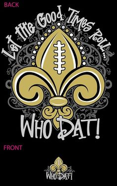 """WHO DAT"" Let The Good Times Roll T-Shirt-new orleans saints, new orleans saints, saints football, fleur de lis shirt New Orleans Saints Football, New Orleans Saints Shirts, Football Quotes, Football Team, Football Season, Football Shirts, Louisiana Art, Who Dat, All Things New"