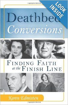 Deathbed Conversions: Finding Faith at the Finish Line: Karen Edmisten: 9781612786124: Amazon.com: Books