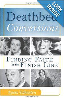 Deathbed Conversions: Finding Faith at the Finish Line: Karen Edmisten: 9781612786124: Amazon.com: Books