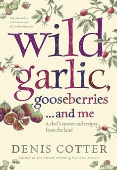 Wild Garlic, Gooseberries... and Me: A Chef's Stories and Recipes from the Land von Denis Cotter, http://www.amazon.de/dp/0007364067/ref=cm_sw_r_pi_dp_JFlLtb00XZACQ