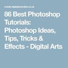 86 Best Photoshop Tutorials: Photoshop Ideas, Tips, Tricks & Effects - Digital Arts