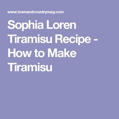 Sophia Loren Tiramisu Recipe - How to Make Tiramisu