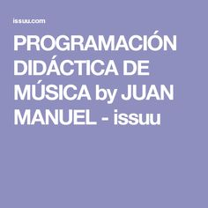 PROGRAMACIÓN DIDÁCTICA DE MÚSICA by JUAN MANUEL - issuu Oboe, Music Classroom, Music Theory, Teaching Music, Education, Halloween, Kids Songs, Preschool Music, School