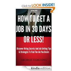 How To Get A Job In 30 Days Or Less - Discover Insider Hiring Secrets On Applying & Interviewing For Any Job And Job Getting Tips & Strategies To Find The Job You Desire -- by George Egbuonu.  Click the picture for more....