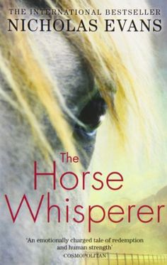 The Horse Whisperer by Nicholas Evans ... loved this amazing book !!