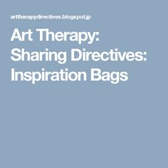 Art Therapy: Sharing Directives: Inspiration Bags