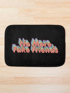 No More Fake Friends • Millions of unique designs by independent artists. Find your thing.