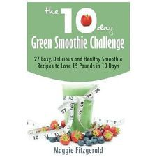 The 10-Day Green Smoothie Challenge: 27 Easy, Delicious and Healthy Smoothie Rec